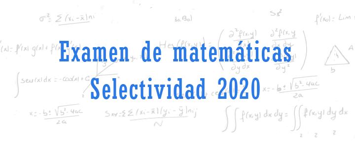 examen de matemáticas selectividad 2020