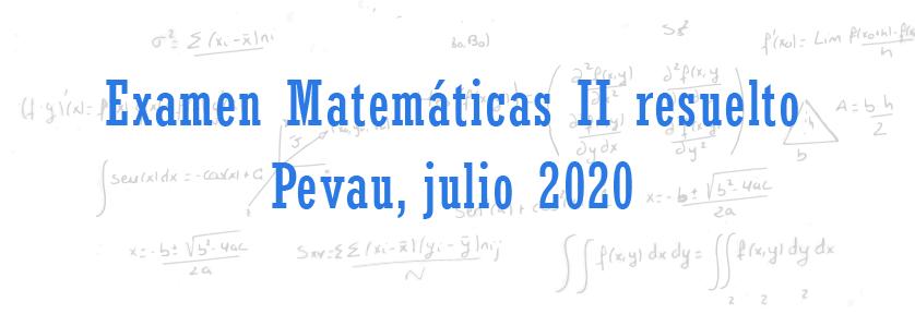 examen matematicas ii resuelto pevau julio 2020