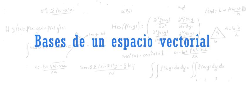 Bases de un espacio vectorial