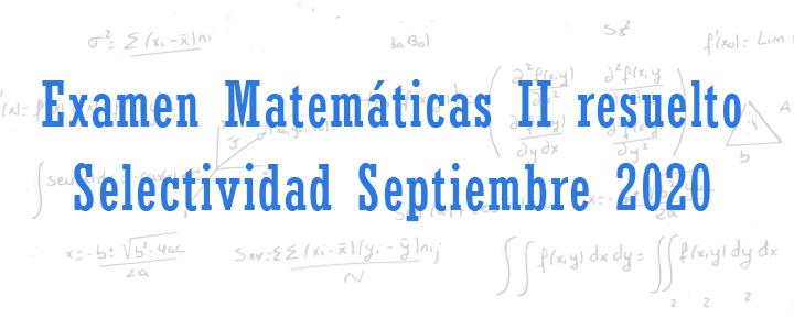 examen matematicas ii selectividad andalucia septiembre 2020