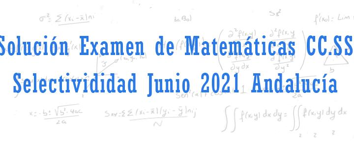 examen de matematicas cc.ss selectivdad junio 2021 Andalucia